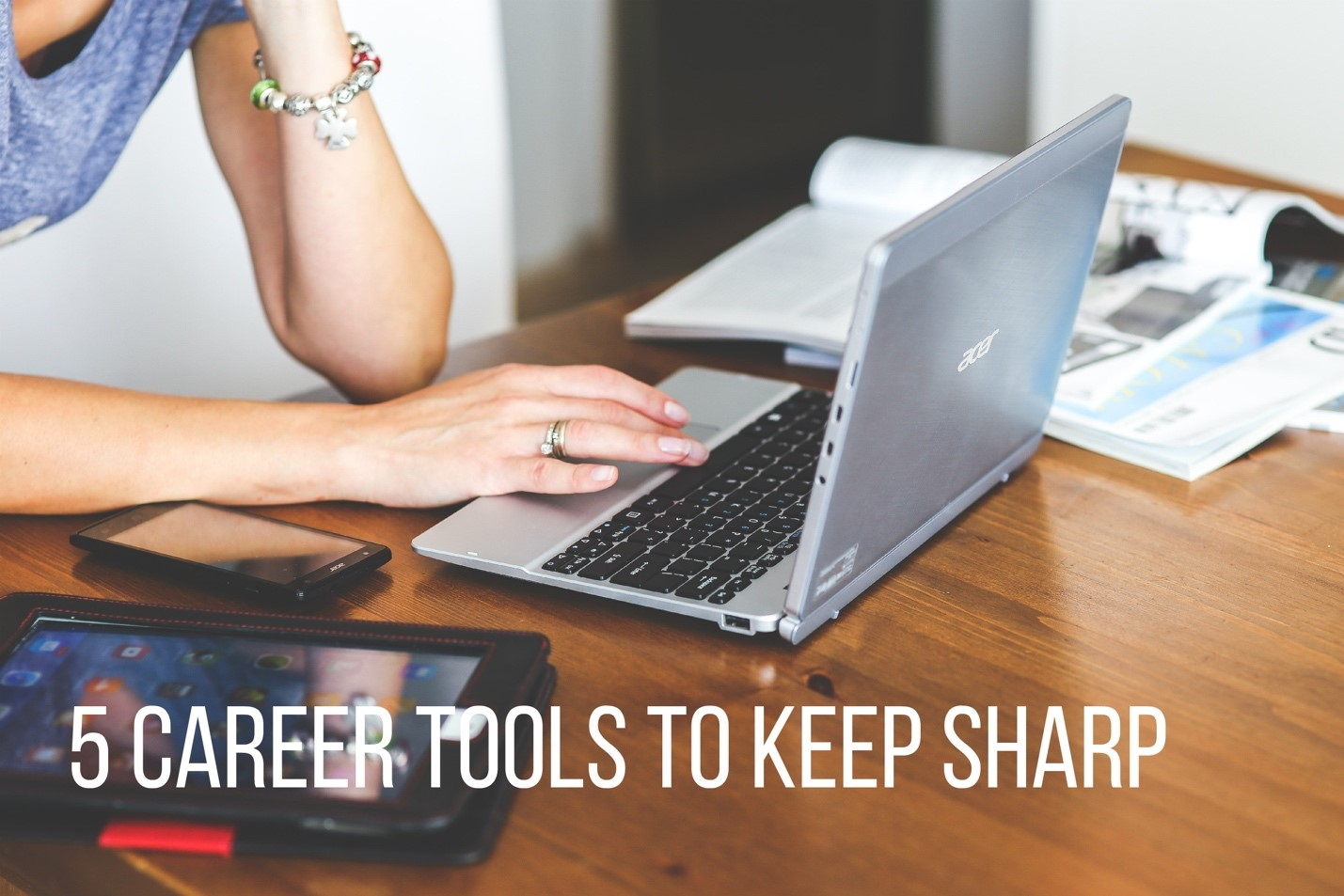 5 Career Tools To Keep Sharp And Ready To Use